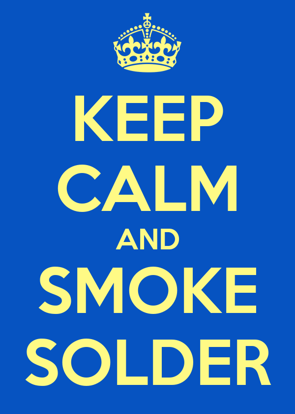 KEEP CALM AND SMOKE SOLDER