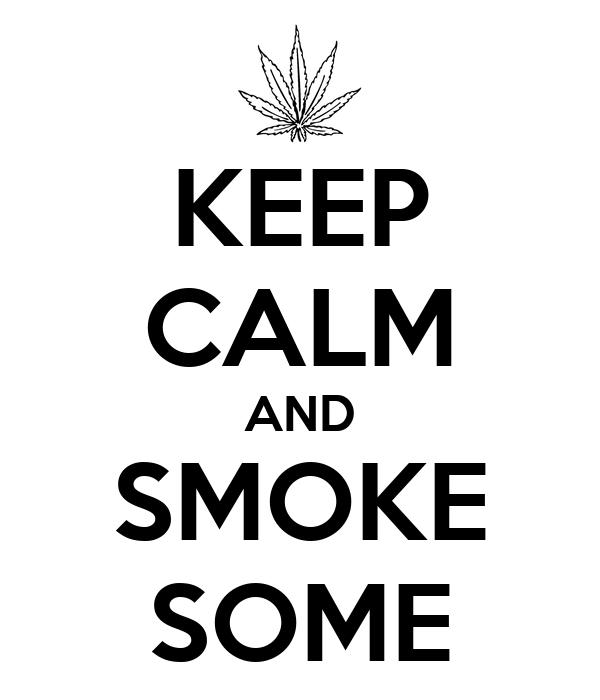 KEEP CALM AND SMOKE SOME