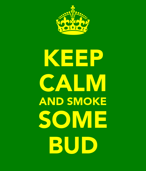 KEEP CALM AND SMOKE SOME BUD