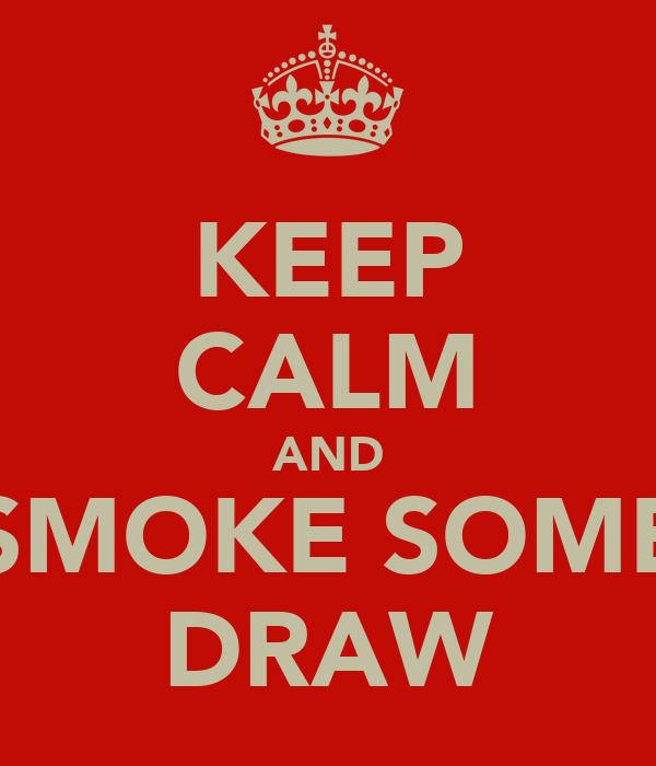 KEEP CALM AND SMOKE SOME DRAW