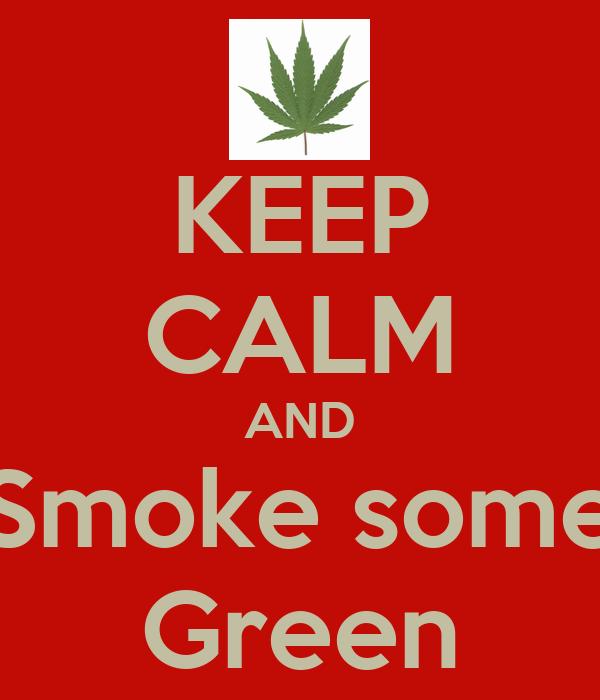 KEEP CALM AND Smoke some Green