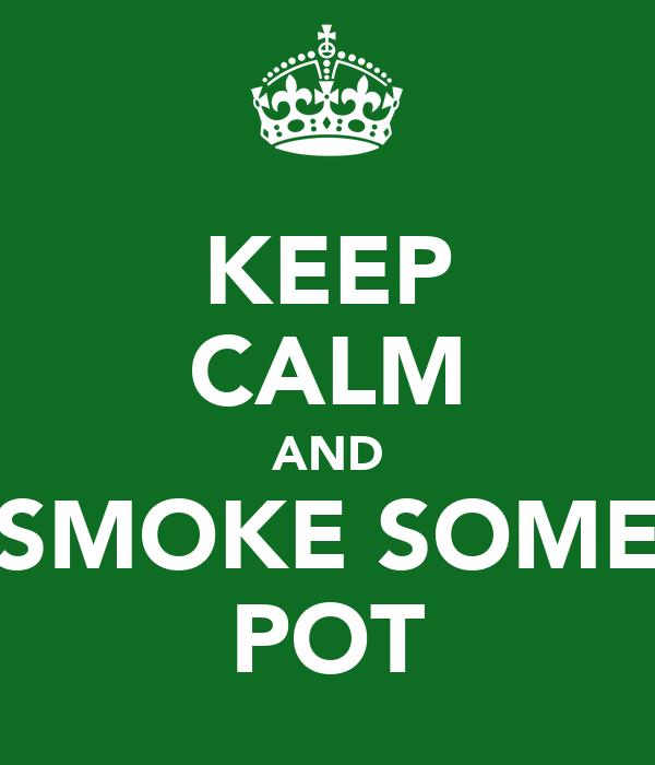 KEEP CALM AND SMOKE SOME POT