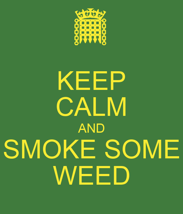 KEEP CALM AND SMOKE SOME WEED