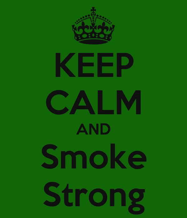 KEEP CALM AND Smoke Strong