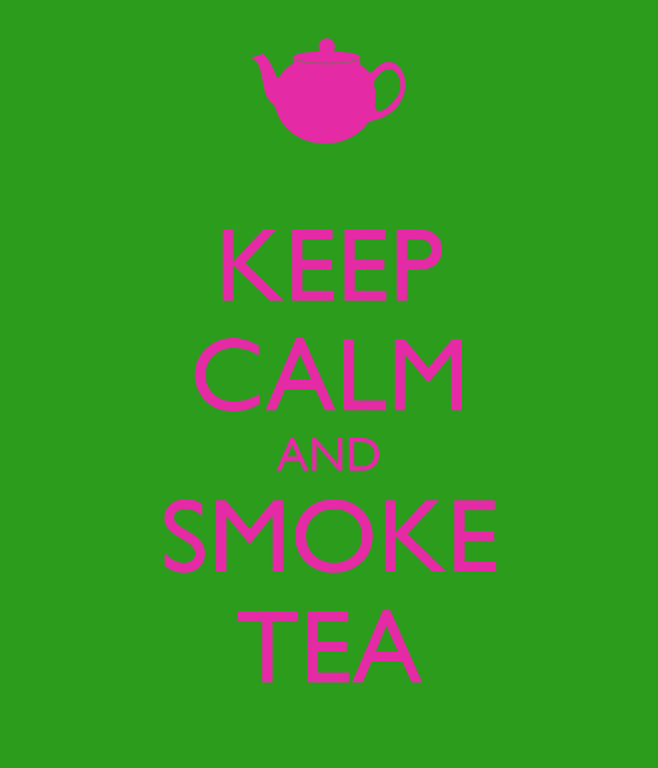 KEEP CALM AND SMOKE TEA