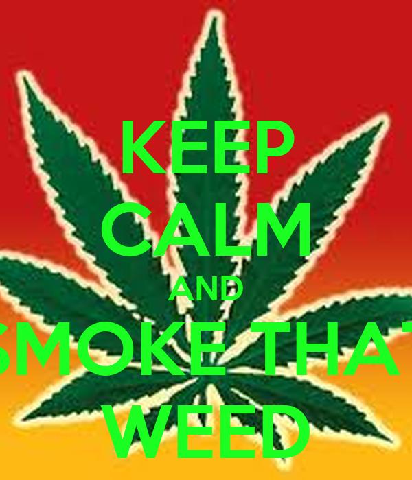 KEEP CALM AND SMOKE THAT WEED