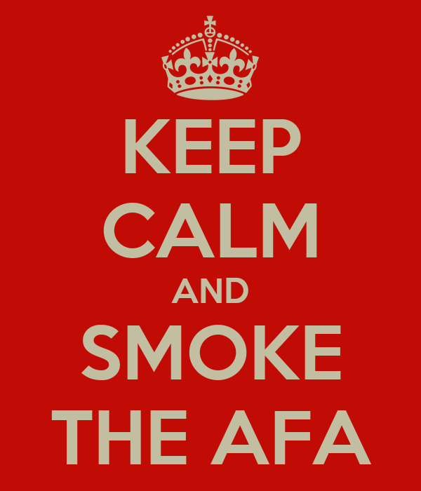 KEEP CALM AND SMOKE THE AFA