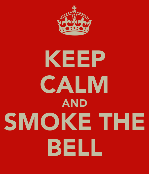 KEEP CALM AND SMOKE THE BELL