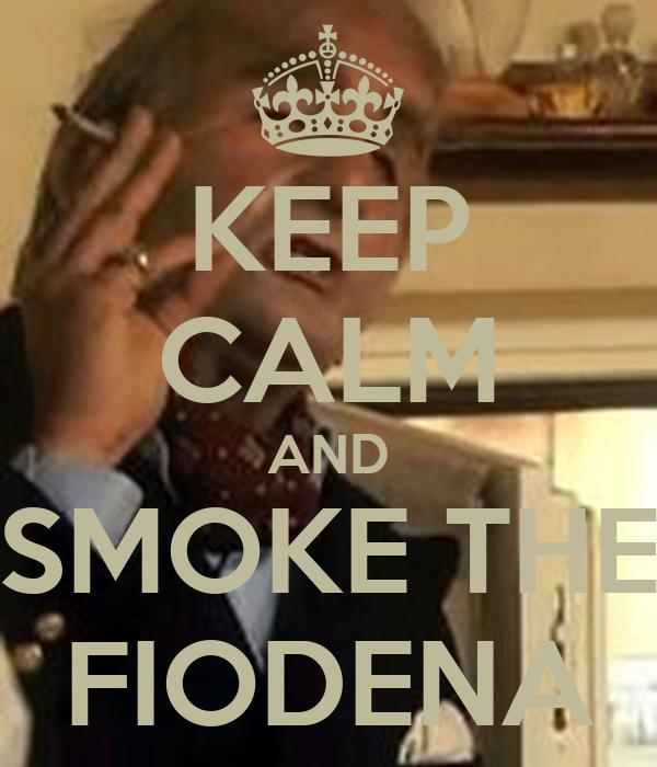 KEEP CALM AND SMOKE THE FIODENA