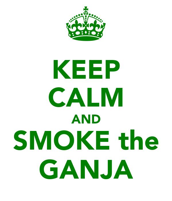 KEEP CALM AND SMOKE the GANJA