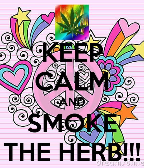 KEEP CALM AND SMOKE THE HERB!!!