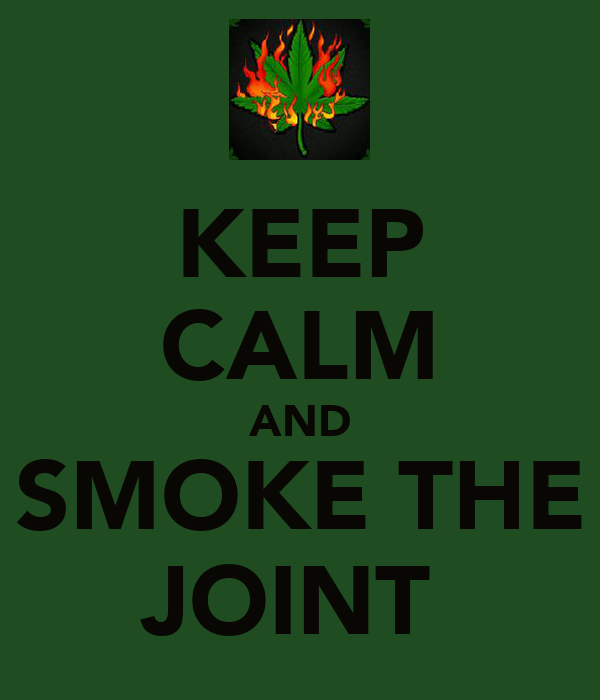 KEEP CALM AND SMOKE THE JOINT