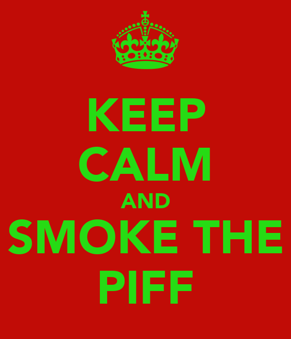 KEEP CALM AND SMOKE THE PIFF