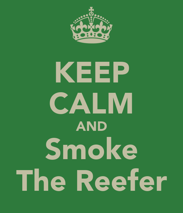 KEEP CALM AND Smoke The Reefer