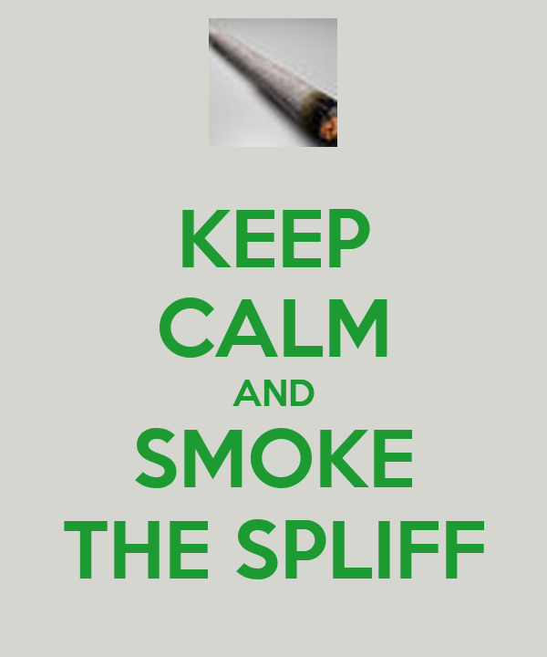 KEEP CALM AND SMOKE THE SPLIFF