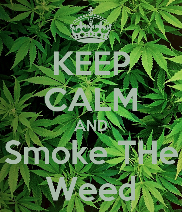 KEEP CALM AND Smoke THe Weed