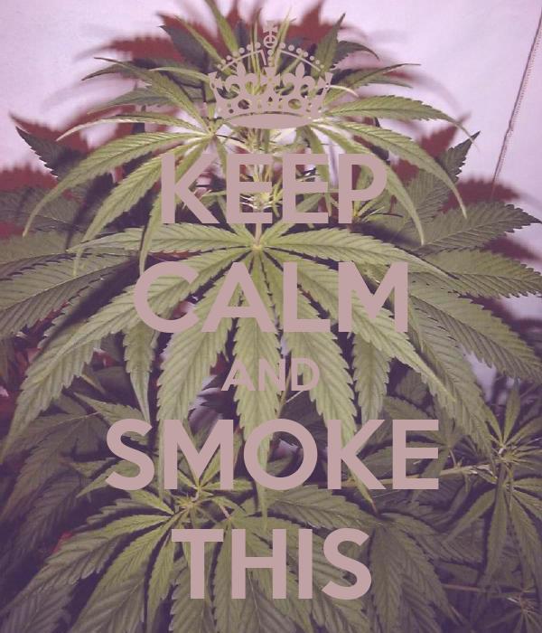KEEP CALM AND SMOKE THIS