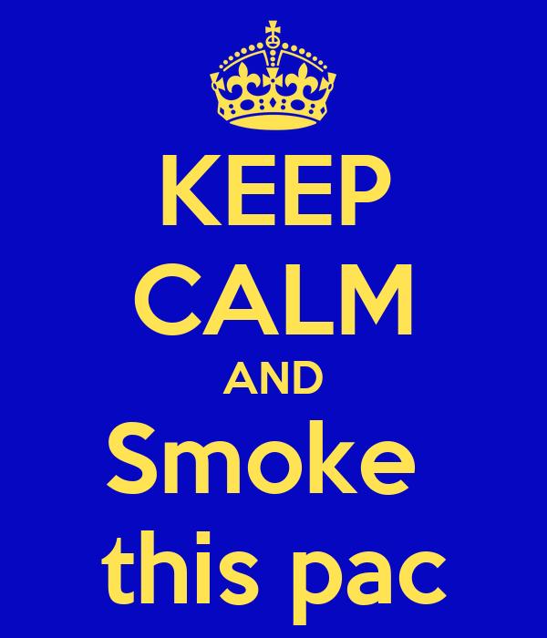 KEEP CALM AND Smoke  this pac