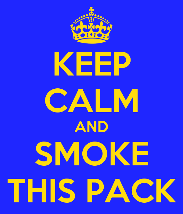 KEEP CALM AND SMOKE THIS PACK