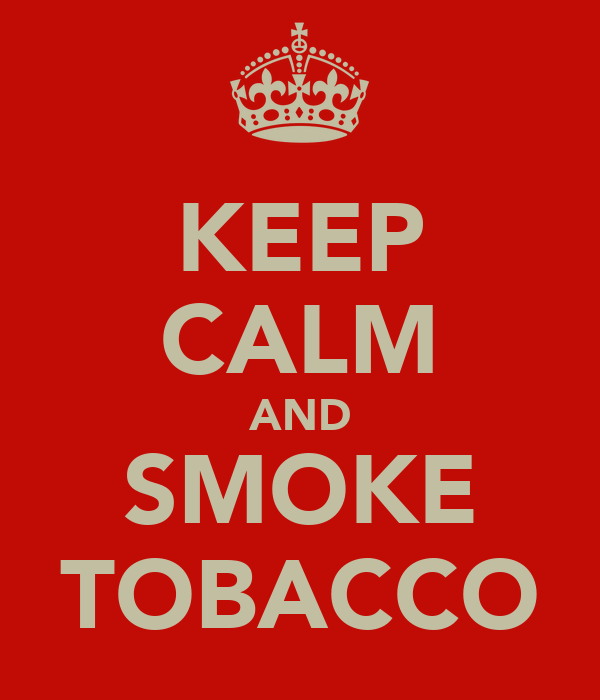 KEEP CALM AND SMOKE TOBACCO