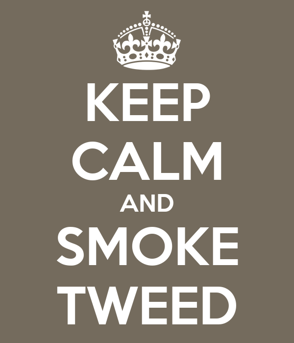 KEEP CALM AND SMOKE TWEED