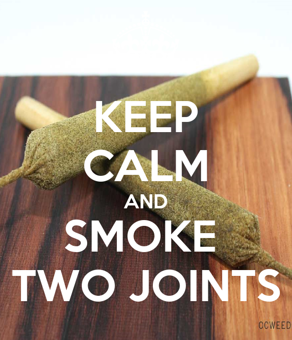 KEEP CALM AND SMOKE  TWO JOINTS