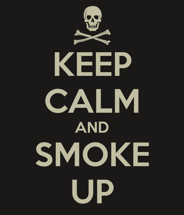 KEEP CALM AND SMOKE UP