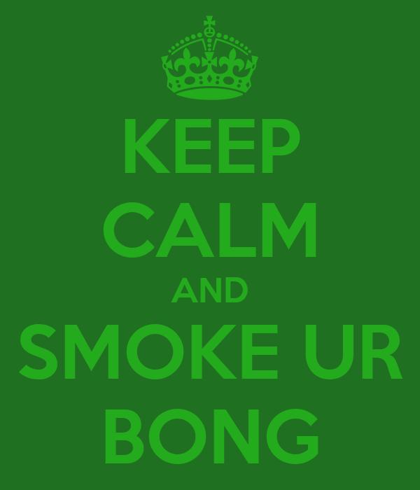 KEEP CALM AND SMOKE UR BONG