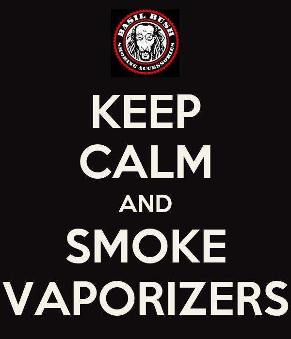 KEEP CALM AND SMOKE VAPORIZERS