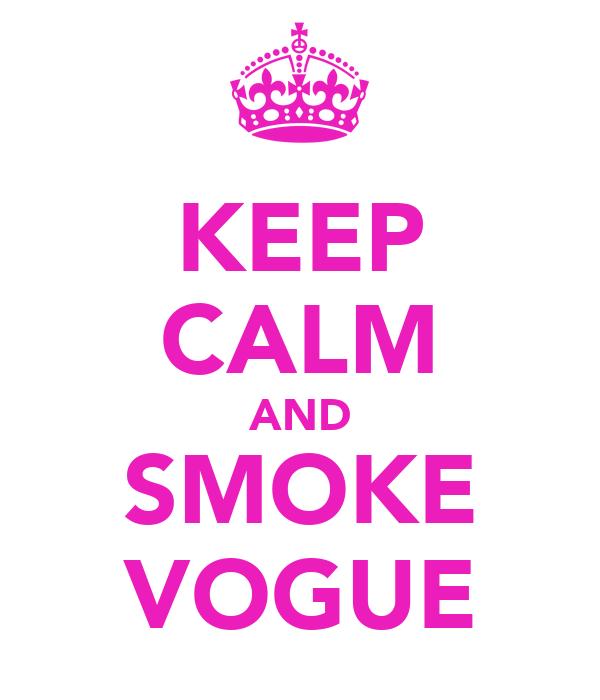 KEEP CALM AND SMOKE VOGUE