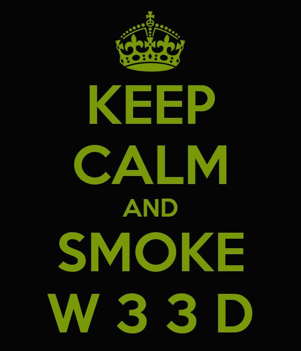 KEEP CALM AND SMOKE W 3 3 D