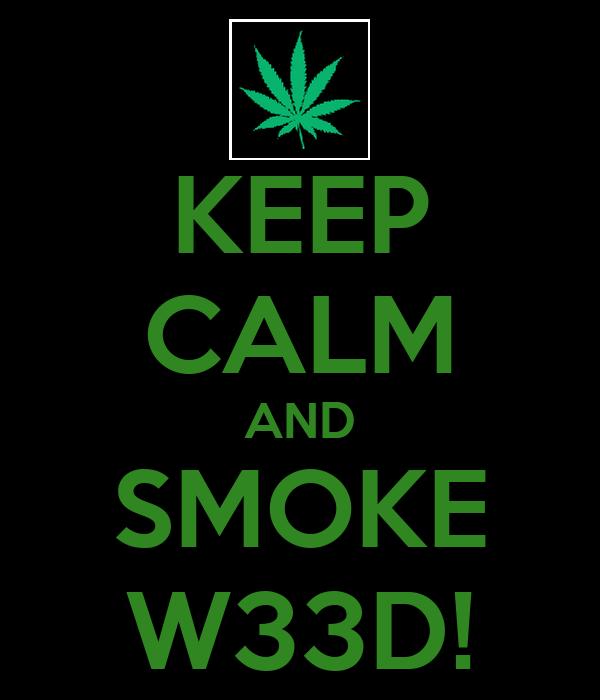 KEEP CALM AND SMOKE W33D!