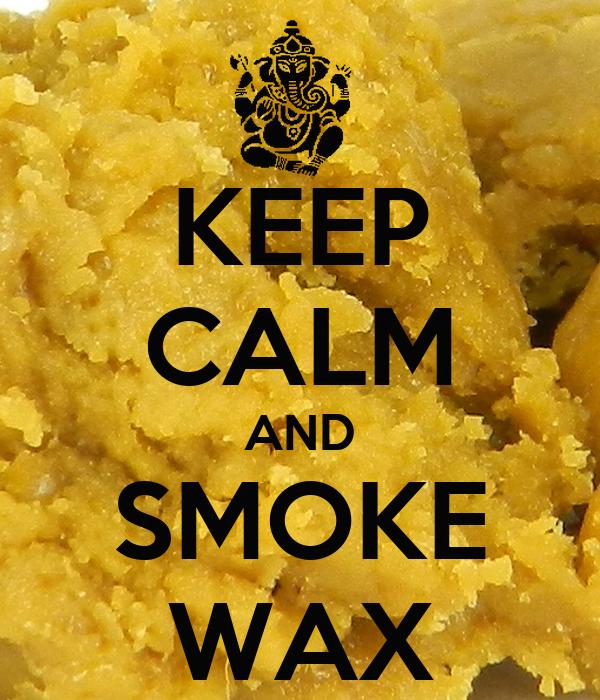KEEP CALM AND SMOKE WAX