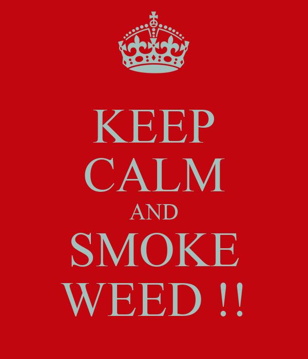 KEEP CALM AND SMOKE WEED !!