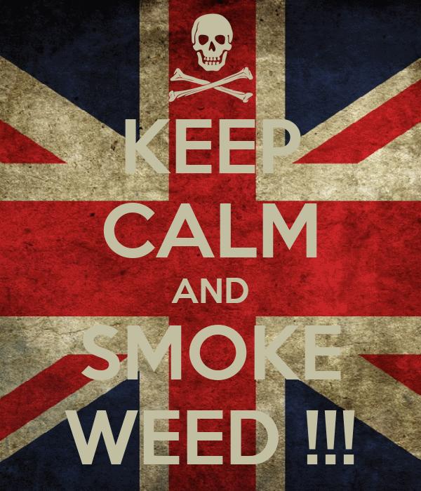 KEEP CALM AND SMOKE WEED !!!