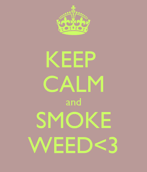 KEEP  CALM and SMOKE WEED<3