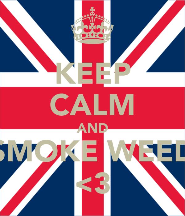KEEP CALM AND SMOKE WEED <3