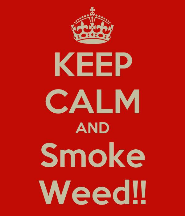 KEEP CALM AND Smoke Weed!!