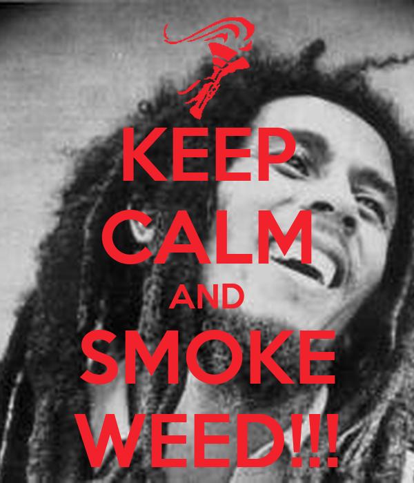 KEEP CALM AND SMOKE WEED!!!
