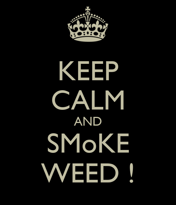 KEEP CALM AND SMoKE WEED !
