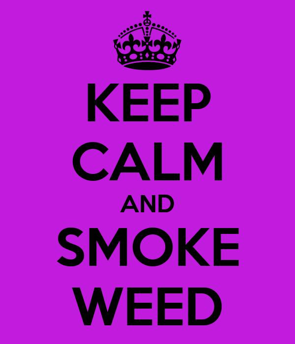 KEEP CALM AND SMOKE WEED