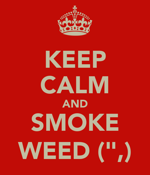 "KEEP CALM AND SMOKE WEED ("",)"