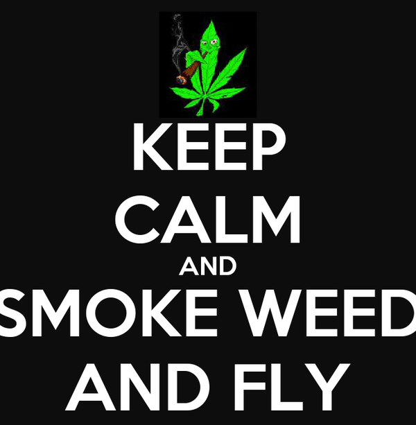 KEEP CALM AND SMOKE WEED AND FLY