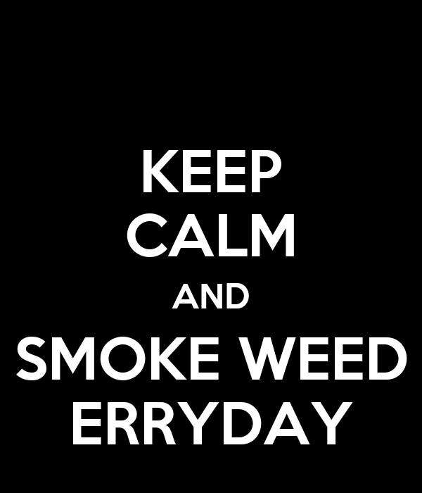 KEEP CALM AND SMOKE WEED ERRYDAY