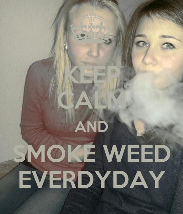 KEEP CALM AND SMOKE WEED EVERDYDAY