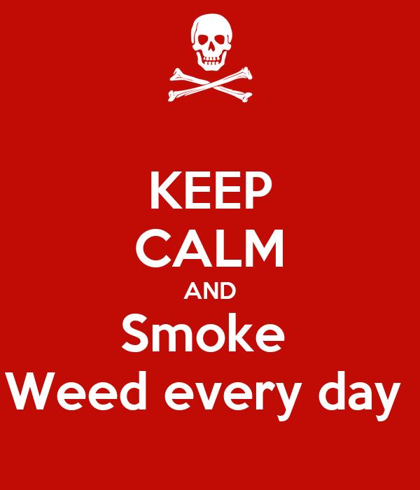 KEEP CALM AND Smoke  Weed every day