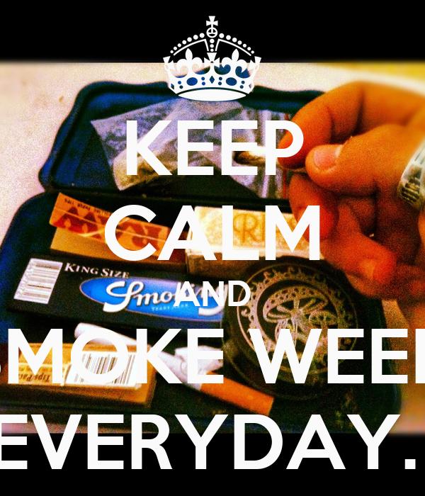 KEEP CALM AND SMOKE WEED EVERYDAY.