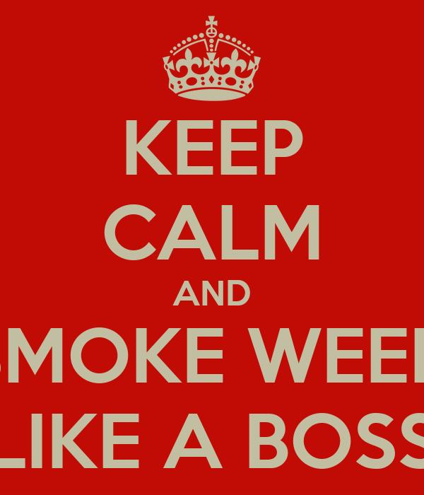 KEEP CALM AND SMOKE WEED LIKE A BOSS