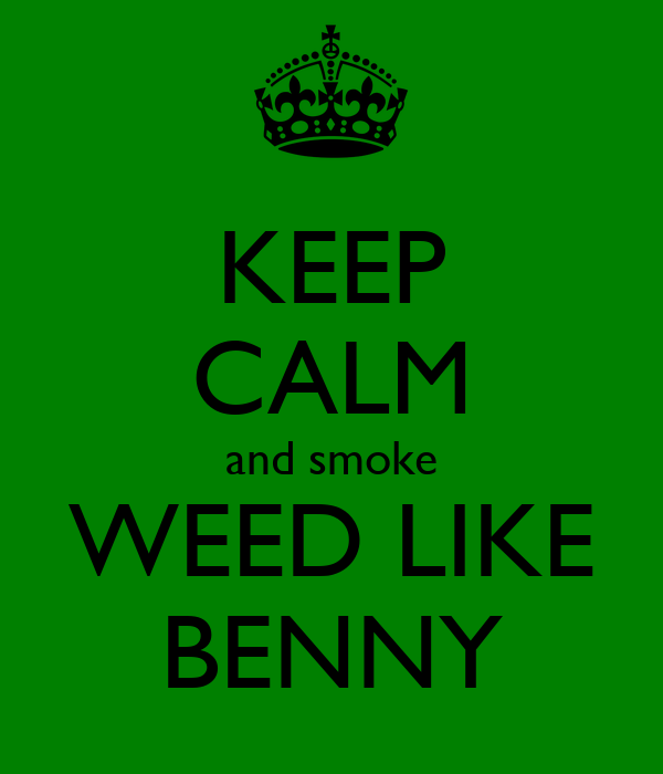 KEEP CALM and smoke WEED LIKE BENNY