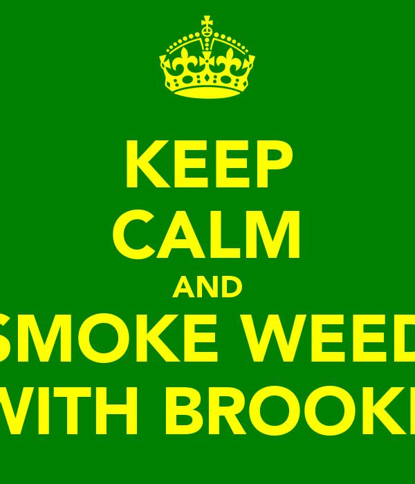 KEEP CALM AND SMOKE WEED WITH BROOKE